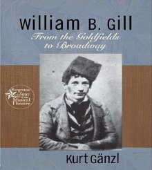 "Cover of the book ""William B. Gill: From the Goldfields to Broadway"" by Kurt Gänzl."