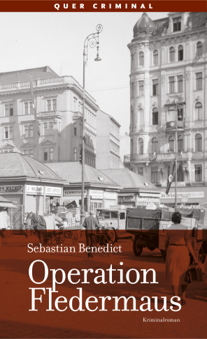 "Sebastian Benedict's historical crime novel ""Operation Fledermaus."""