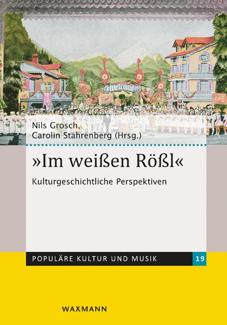 """The 2016 """"Im weißen Rößl: Kulturgeschichtliche Perspektiven"""" edited by Nils Grosch and Carolin Stahrenberg."""