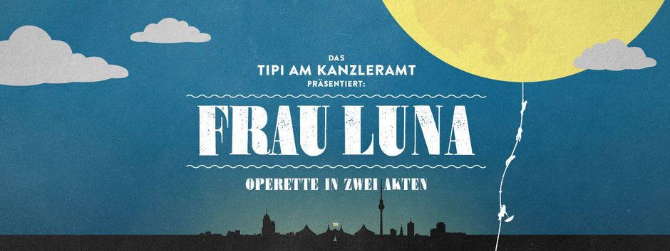"Poster for the 2016 production of ""Frau Luna"" at the Tipi am Kanzleramt, Berlin."