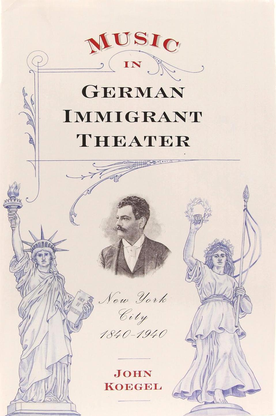 "John Koegel's book ""Music in German Immigrant Theater: New York City, 1840-1940."""