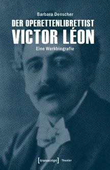 "Barbara Denscher's ""Der Operettenlibrettist Victor Léon,"" 2017. (Transcipt Verlag)"