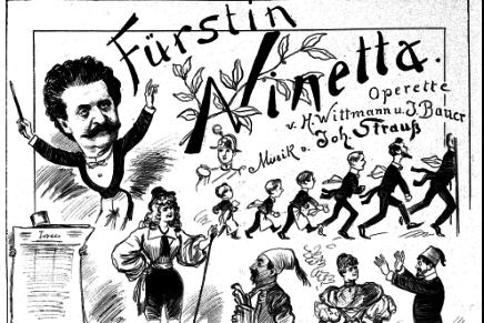 """Johann Strauss' moderne """"Journalisten-Operetten"""": """"Fürstin Ninetta"""" & """"Waldmeister"""""""