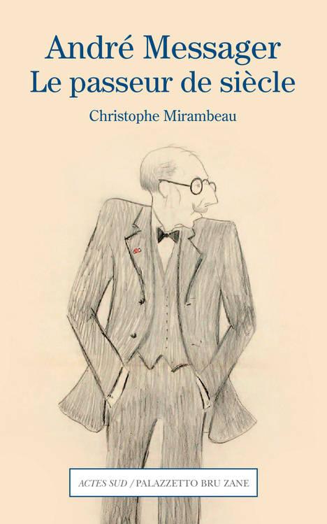 """Christophe Mirambeau's """"André Messager. Le passeur de siècle,"""" 2018."""