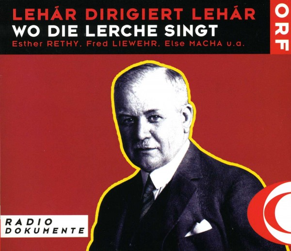 "The 1942 recording of Lehár's ""Wo die Lerche singt"" from Funkhaus Wien; in the ORF Lehár series ""Radio Dokumente."""