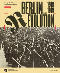 "The cover of the catalogue ""Berlin in der Revolution 1918/1919."" (Verlag Kettler)"