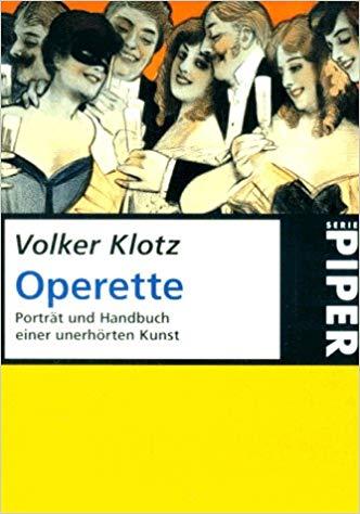 """The paperback edition of Volker Klotz's 1991 (Operette: Porträt und Handbuch einer unerhörten Kunst,"""" at Piper."""