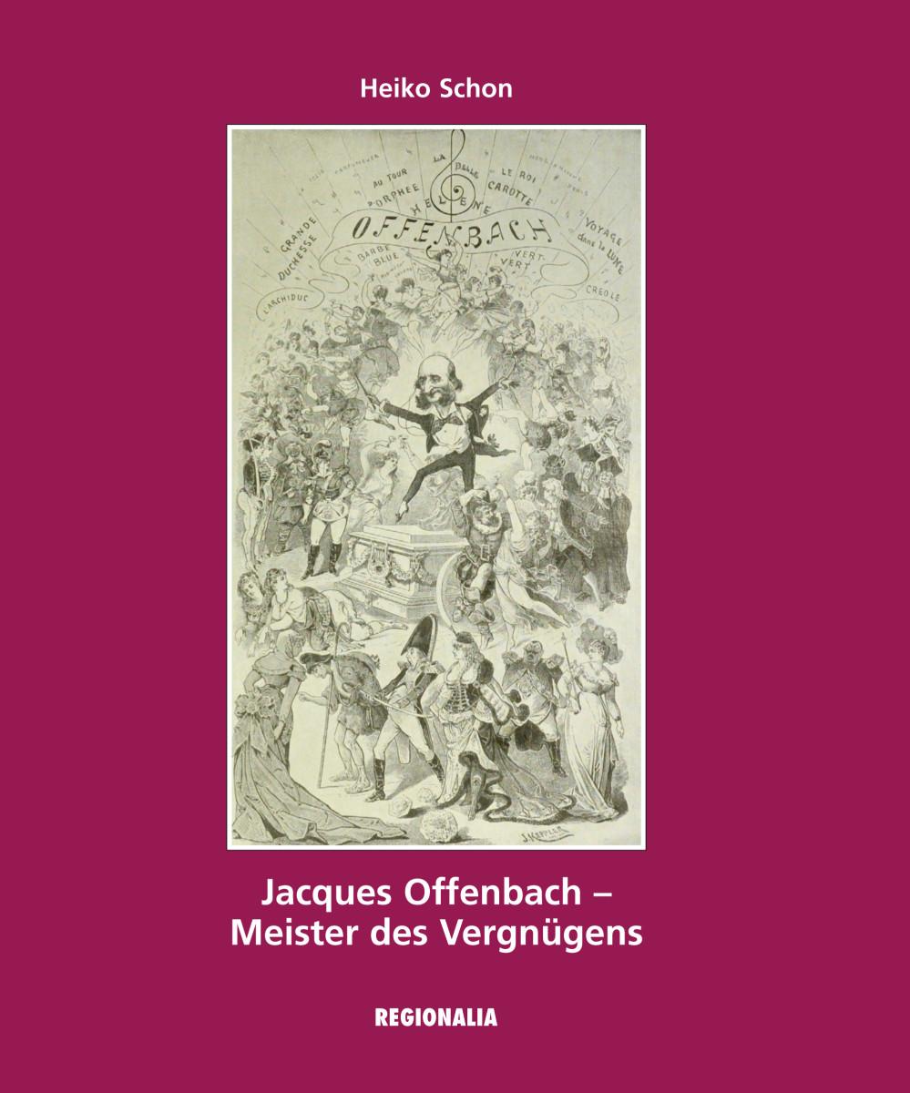 "Book cover ""Jacques Offenbach - Meister des Vergnügens"" by Heiko Schon. (Photo: Regionalia Verlag)"