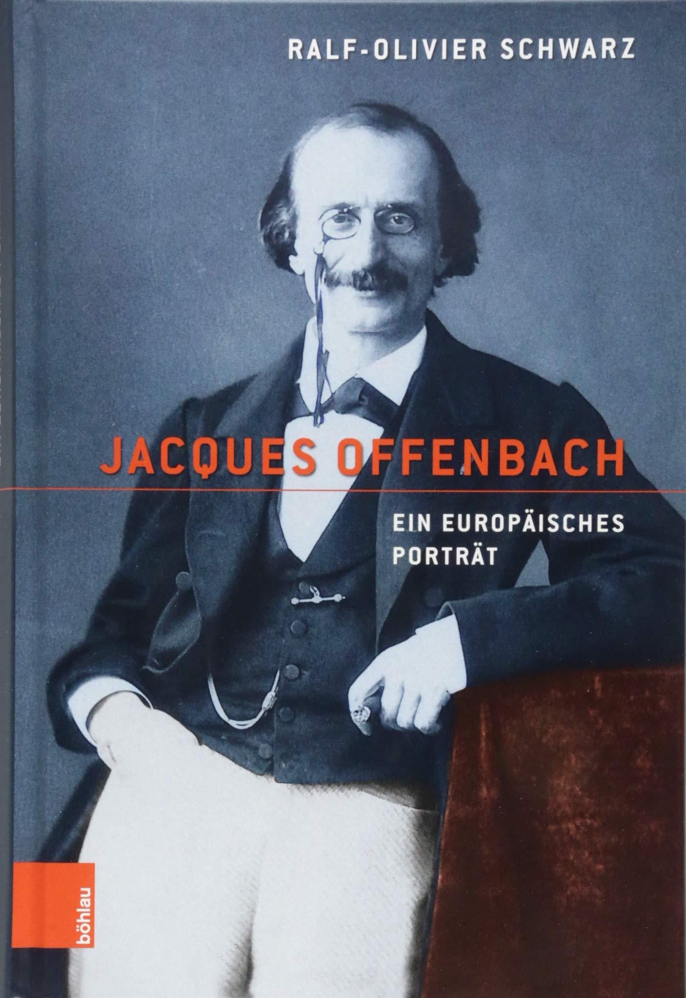 """Ralf-Olivier Schwarz' """"Jacques Offenbach. Ein europäisches Porträt."""" (Böhlau Verlag, 2018)"""
