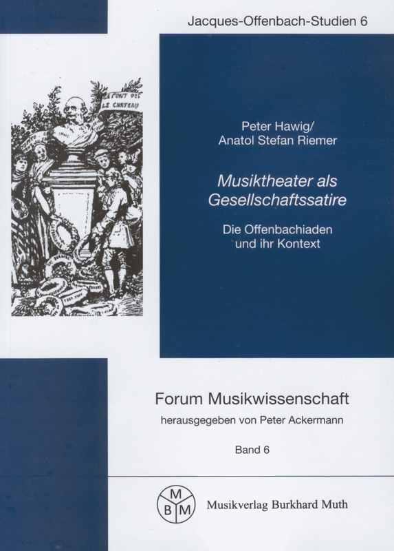 """""""Musiktheater als Gesellschaftssatire. Die Offenbachiaden und ihr Kontext"""" by Peter Hawig and Anatol Stefan Riemer (Musikverlag Burkhard Muth, 2018)"""