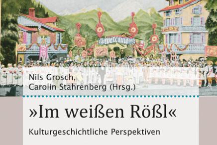 """Nils Grosch & Carolin Stahrenberg: """"Im weißen Rössl. Kulturgeschichtliche Perspektiven"""""""