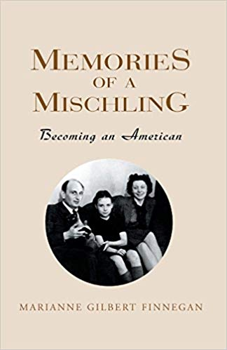 "Marianne Gilbert Finnegan's ""Memories of a Mischling: Becoming an American."" (2002)"