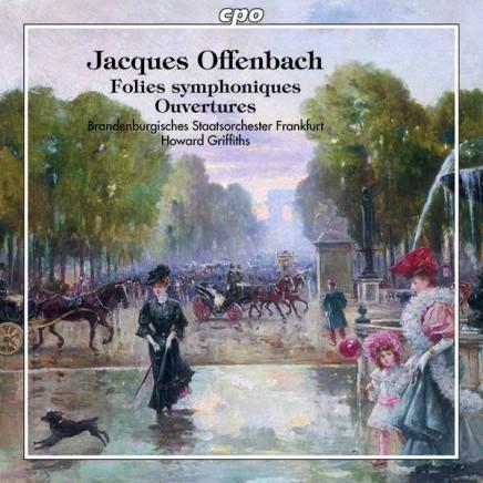 "Jacques Offenbach's ""Folies symphoniques"": Howard Griffiths & Brandenburgisches Staatsorchester Frankfurt"