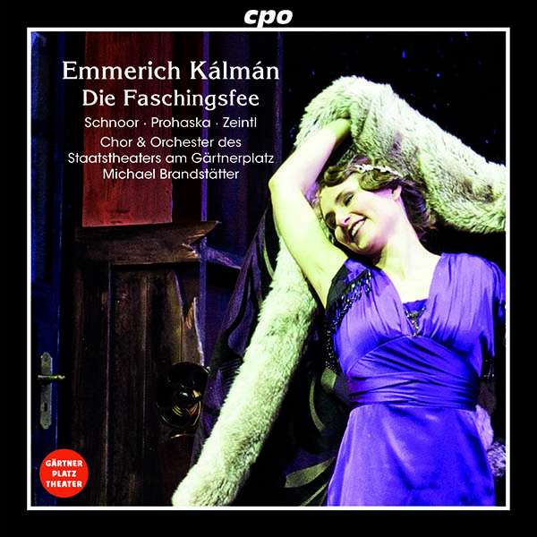 "The cpo release of Kálmáns ""Die Faschingsfee"" from Munich's Gärtnerplatz Theater ensemble."