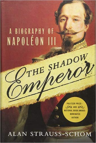"""The Shadow Emperor: A Biography of Napoleon III"" by Alan Strauss-Schom."