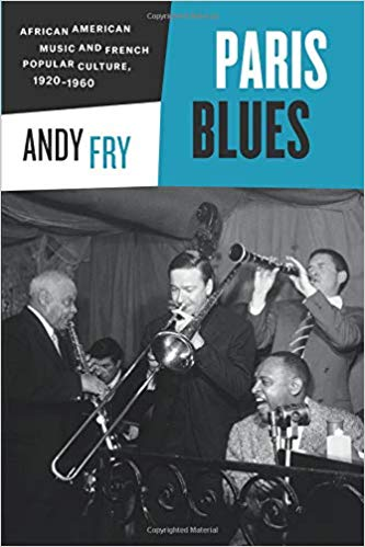 "Andy Frys book ""Paris Blues: African American Music and French Popular Culture, 1920-1960,"" published by University of Chicago Press in 2014."