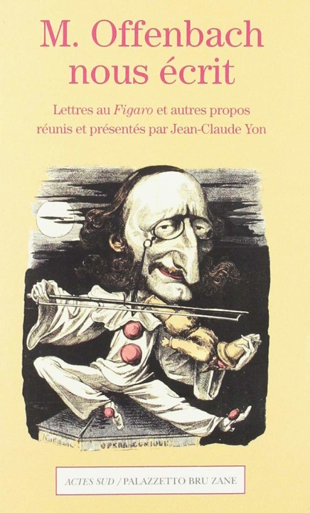 """""""Mr. Offenbach Writes To Us"""": Letters To Le Figaro And Other Texts"""