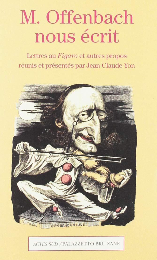 """Jean-Claude Yon's """"M. Offenbach nous écrit. Lettres au Figaro et autres propos,"""" 2019."""
