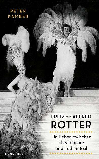 Fritz & Alfred Rotter: A Life Between Theatrical Glamour And Death In Exile