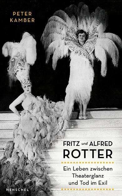 """The cover for Peter Kamber's """"Fritz und Alfred Rotter: Ein Leben zwischen Theaterglanz und Tod im Exil."""" (Photo: Henschel Publishing)"""