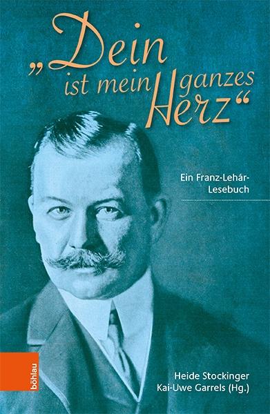 """The Lehár reader """"Dein ist mein ganzes Herz."""" (Photo: Böhlau Verlag)"""