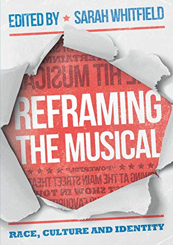 "The book ""Reframing the Musical"" is a collection of essays that look at the genre in terms of race, culture and identity."