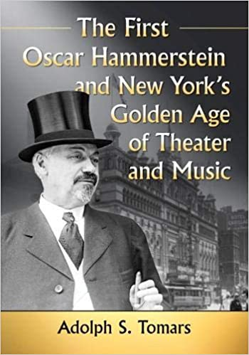 "The book cover ""The First Oscar Hammerstein and New York's Golden Age of Theater and Music"" published by McFarland ."