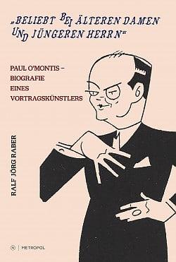 "The cover of Ralf Jörg Raber's book ""Paul O'Montis - Biografie eines Vortragkünstler."" (Photo: Metropol Vlg.)"